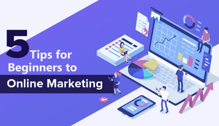 5 Tips for Beginners to Online Marketing